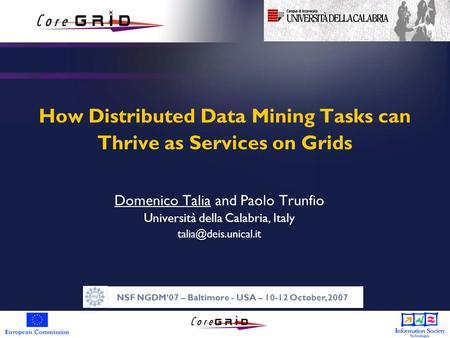 How Distributed Data Mining Tasks can Thrive as Services on Grids Domenico Talia and Paolo Trunfio Università della Calabria, Italy