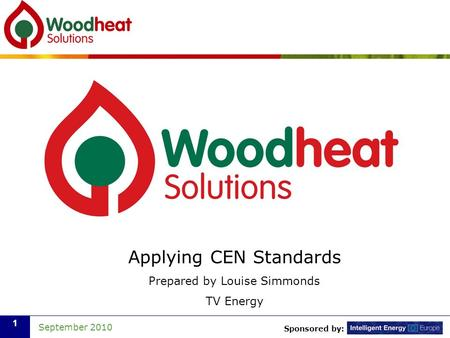 Sponsored by: September 2010 1 Applying CEN Standards Prepared by Louise Simmonds TV Energy.