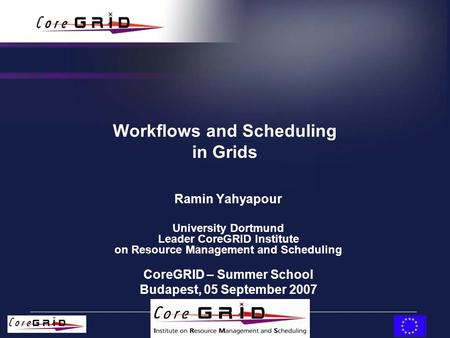Workflows and Scheduling in Grids Ramin Yahyapour University Dortmund Leader CoreGRID Institute on Resource Management and Scheduling CoreGRID – Summer.
