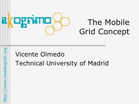 The Mobile Grid Concept Vicente Olmedo Technical University of Madrid.