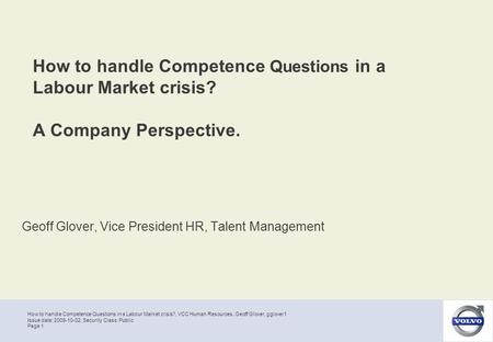 How to handle Competence Questions in a Labour Market crisis?, VCC Human Resources, Geoff Glover, gglover1 Page 1 Issue date: 2009-10-02, Security Class:
