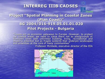 INTERREG IIIB CADSES Project Spatial Planning in Coastal Zones (Plan Coast) BG 2004/016-919.05.01.01.020 Pilot Projects - Bulgaria INTERREG IIIB CADSES.
