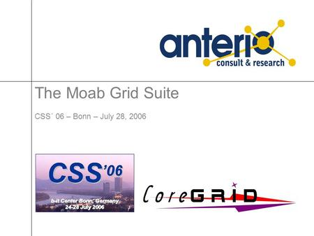 The Moab Grid Suite CSS´ 06 – Bonn – July 28, 2006.
