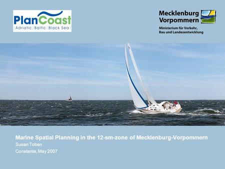 Marine Spatial Planning in the 12-sm-zone of Mecklenburg-Vorpommern Susan Toben Constanta, May 2007.