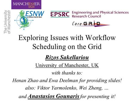 Exploring Issues with Workflow Scheduling on the Grid Rizos Sakellariou University of Manchester, UK with thanks to: Henan Zhao and Ewa Deelman for providing.