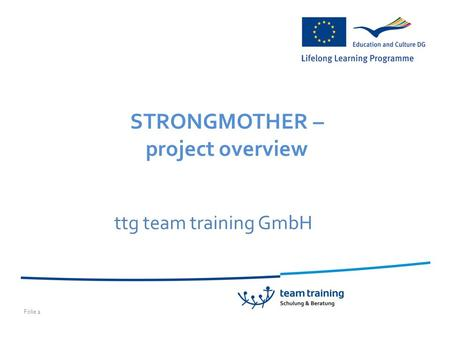 Folie 1 ttg team training GmbH STRONGMOTHER – project overview.