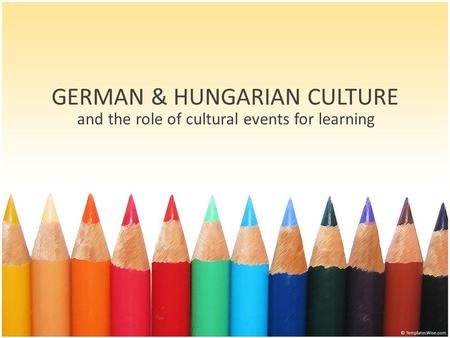 GERMAN & HUNGARIAN CULTURE and the role of cultural events for learning.