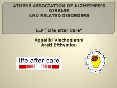 Athens Association of Alzheimers Disease is a non- profit organisation that was founded in 2002 by dementia patients relatives, doctors, psychologists.