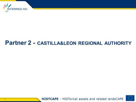 1 HISTCAPE - HISTorical assets and related landsCAPE Partner 2 - CASTILLA&LEON REGIONAL AUTHORITY.