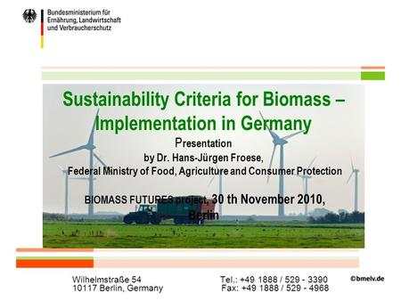 Folie 1 Sustainability Criteria for Biomass – Implementation in Germany P resentation by Dr. Hans-Jürgen Froese, Federal Ministry of Food, Agriculture.