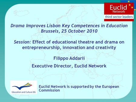 Drama Improves Lisbon Key Competences in Education Brussels, 25 October 2010 Session: Effect of educational theatre and drama on entrepreneurship, innovation.