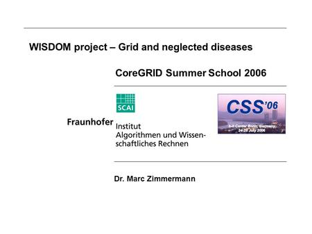 WISDOM project – Grid and neglected diseases CoreGRID Summer School 2006 Dr. Marc Zimmermann.