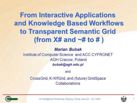 1st Workshop, Beijing, China, June 21 – 23, 2005 1 Marian Bubak Institute of Computer Science and ACC CYFRONET AGH Cracow, Poland AGH Cracow,