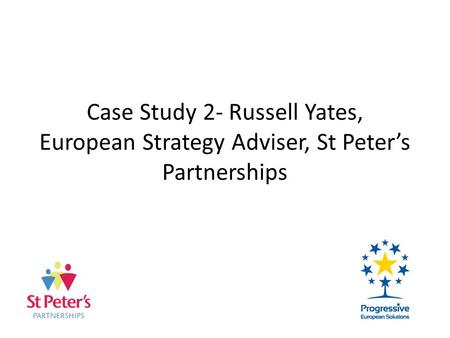 Case Study 2- Russell Yates, European Strategy Adviser, St Peters Partnerships.