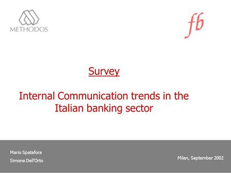 Survey Internal Communication trends in the Italian banking sector Mario Spatafora Simone DellOrto Milan, September 2002.