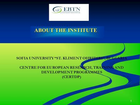 1 ABOUT THE INSTITUTE ABOUT THE INSTITUTE SOFIA UNIVERSITY ST. KLIMENT OHRIDSKI, BULGARIA CENTRE FOR EUROPEAN RESEARCH, TRAINING AND DEVELOPMENT PROGRAMMES.