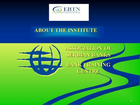 1 ABOUT THE INSTITUTE ABOUT THE INSTITUTE ASSOCIATION OF SERBIAN BANKS BANK TRAINING CENTRE.
