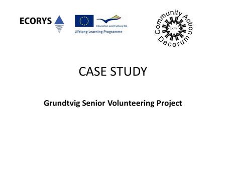 CASE STUDY Grundtvig Senior Volunteering Project.