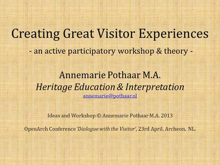 Creating Great Visitor Experiences - an active participatory workshop & theory - Annemarie Pothaar M.A. Heritage Education & Interpretation