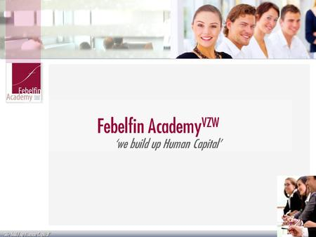 We build up Human Capital Febelfin Academy VZW we build up Human Capital.