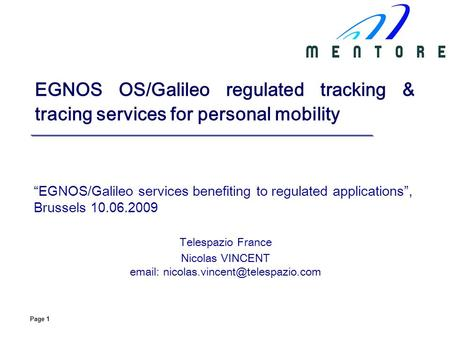 "Email: nicolas.vincent@telespazio.com EGNOS OS/Galileo regulated tracking & tracing services for personal mobility ""EGNOS/Galileo services benefiting to."