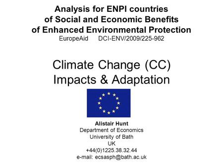 Analysis for ENPI countries of Social and Economic Benefits of Enhanced Environmental Protection EuropeAid DCI-ENV/2009/225-962 Climate Change (CC) Impacts.