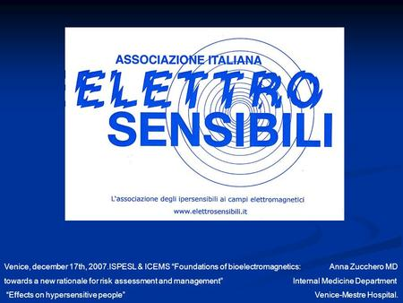Venice, december 17th, 2007.ISPESL & ICEMS Foundations of bioelectromagnetics: Anna Zucchero MD towards a new rationale for risk assessment and management.