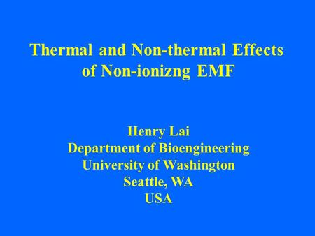 Thermal and Non-thermal Effects of Non-ionizng EMF Henry Lai Department of Bioengineering University of Washington Seattle, WA USA.
