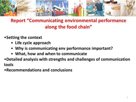 Report Communicating environmental performance along the food chain Setting the context Life cycle approach Why is communicating env performance important?
