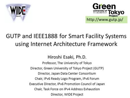 GUTP and IEEE1888 for Smart Facility Systems using Internet Architecture Framework  Hiroshi Esaki, Ph.D. Professor, The University of.