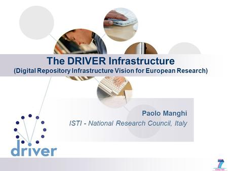 The DRIVER Infrastructure (Digital Repository Infrastructure Vision for European Research) Paolo Manghi ISTI - National Research Council, Italy.