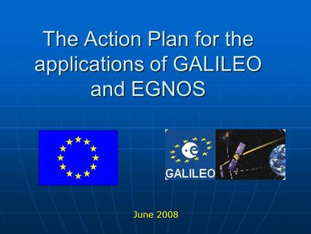 The Action Plan for the applications of GALILEO and EGNOS June 2008.