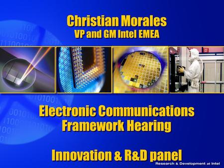Christian Morales VP and GM Intel EMEA Electronic Communications Framework Hearing Innovation & R&D panel Innovation and R&D.
