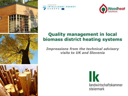 Quality management in local biomass district heating systems Impressions from the technical advisory visits to UK and Slovenia.