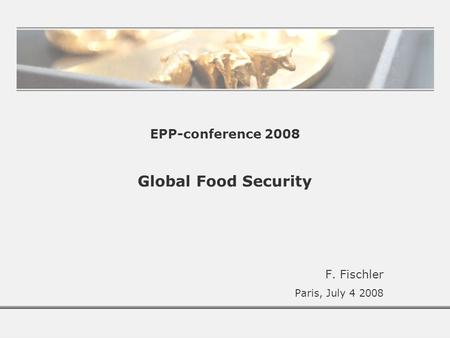 EPP-conference 2008 Global Food Security F. Fischler Paris, July 4 2008.