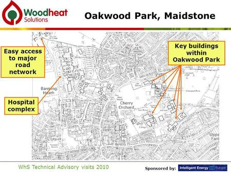 Sponsored by: WhS Technical Advisory visits 2010 Oakwood Park, Maidstone Easy access to major road network Hospital complex Key buildings within Oakwood.