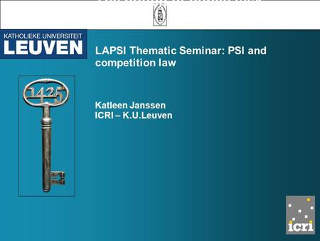 The notion of public task LAPSI Thematic Seminar: PSI and competition law Katleen Janssen ICRI – K.U.Leuven.