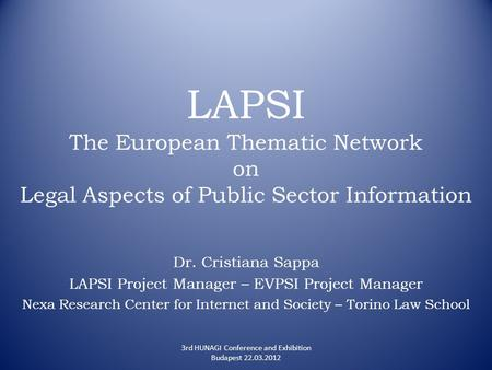 LAPSI The European Thematic Network on Legal Aspects of Public Sector Information Dr. Cristiana Sappa LAPSI Project Manager – EVPSI Project Manager Nexa.