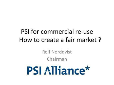 PSI for commercial re-use How to create a fair market ? Rolf Nordqvist Chairman.