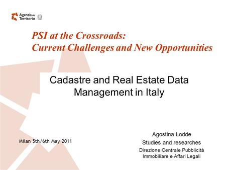 Cadastre and Real Estate Data Management in Italy Agostina Lodde Studies and researches Direzione Centrale Pubblicità Immobiliare e Affari Legali PSI at.