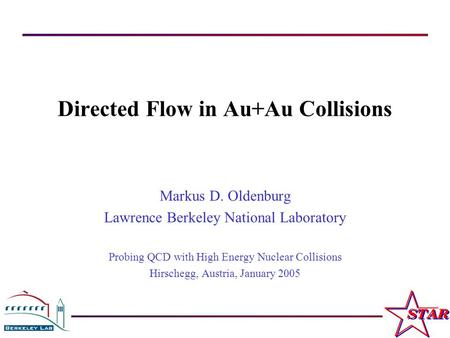 M. Oldenburg Probing QCD with High Energy Nuclear Collisions, Hirschegg, Austria, January 2005 1 Directed Flow in Au+Au Collisions Markus D. Oldenburg.