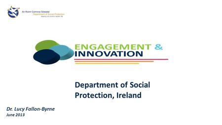 Dr. Lucy Fallon-Byrne June 2013 Department of Social Protection, Ireland.