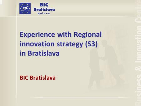 Experience with Regional innovation strategy (S3) in Bratislava BIC Bratislava.