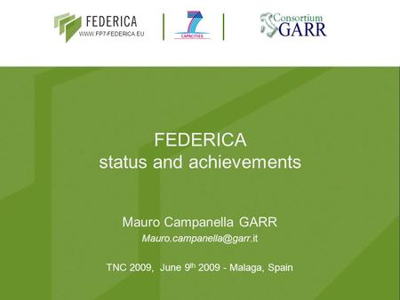 FEDERICA status and achievements Mauro Campanella GARR TNC 2009, June 9 th 2009 - Malaga, Spain.