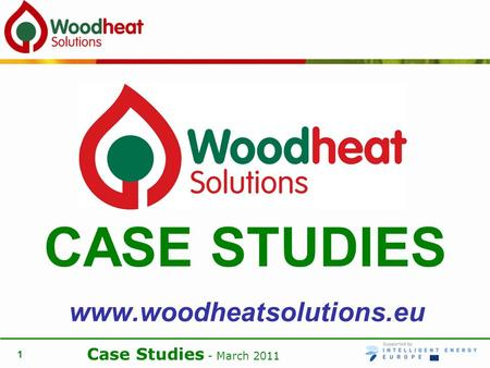 Case Studies - March 2011 1 www.woodheatsolutions.eu CASE STUDIES.