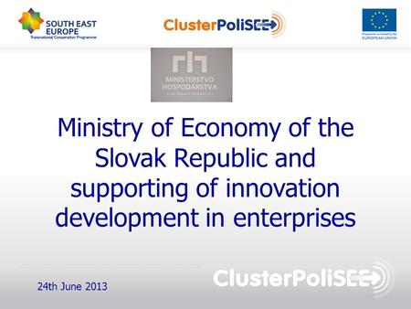 Ministry of Economy of the Slovak Republic and supporting of innovation development in enterprises 24th June 2013.