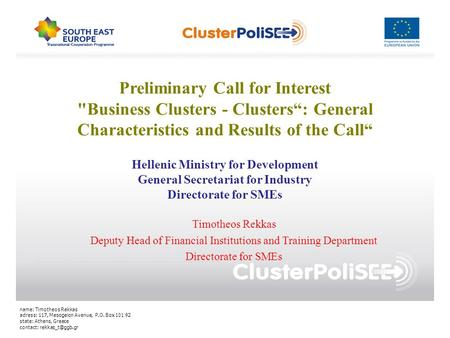 Preliminary Call for Interest Business Clusters - Clusters: General Characteristics and Results of the Call Timotheos Rekkas Deputy Head of Financial.