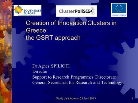 Creation of Innovation Clusters in Greece: the GSRT approach Dr Agnes SPILIOTI Director Support to Research Programmes Directorate General Secretariat.