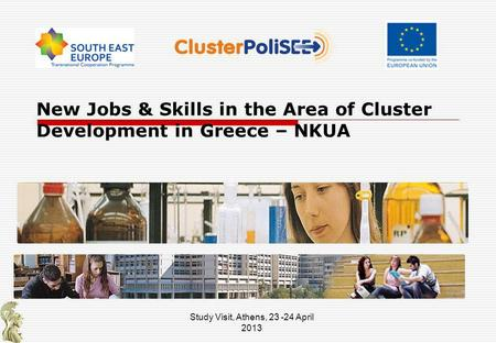 New Jobs & Skills in the Area of Cluster Development in Greece – NKUA Study Visit, Athens, 23 -24 April 2013.