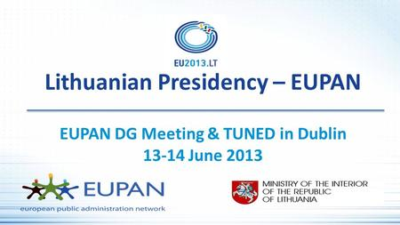 Lithuanian Presidency – EUPAN EUPAN DG Meeting & TUNED in Dublin 13-14 June 2013.